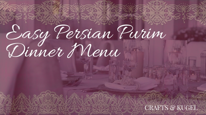 Easy Persian Purim Dinner Menu | Crafts & Kugel