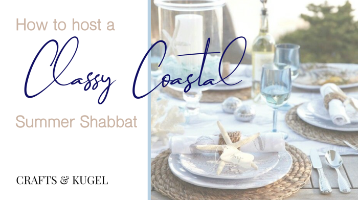 How to host a Classy Coastal Shabbat Dinner This Summer | Crafts & Kugel